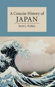 A-Concise-History-of-Japan-by-Brett-L-Walker-9780521178723-Brand-New