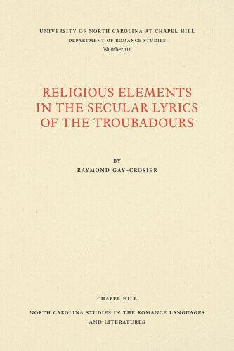 Religious Elements in the Secular Lyrics of the Troubadours (North Carolina