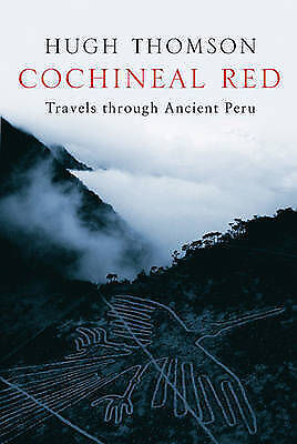 Thomson, Hugh, Cochineal Red: Travels Through Ancient Peru, Very Good Book