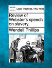Review of Webster's Speech on Slavery. by Wendell Phillips (Paperback / softback, 2010)