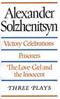 Victory Celebrations / Prisoners / the Love-Girl and the Innocent: Three Plays by Aleksandr Solzhenitsyn (Paperback, 1986)