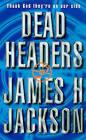 Dead Headers by James H. Jackson (Paperback, 1998)