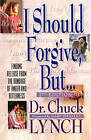 I Should Forgive, But...2nd Edition: Finding Release from the Bondage of Anger and Bitterness by Dr Chuck Lynch (Paperback / softback, 2010)