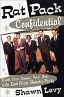 Rat Pack Confidential : Frank, Dean, Sammy, Peter, Joey and the Last Great Showbiz Party by Shawn Levy (1998, Hardcover)
