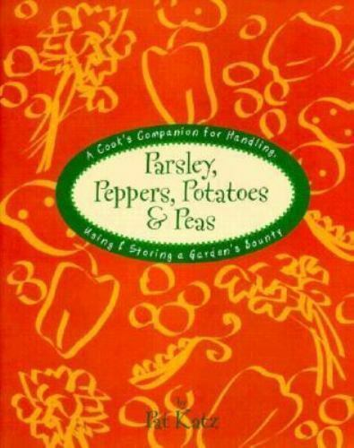 Parsley, Peppers, Potatoes and Peas : A Cook's Companion for Handling, Using...