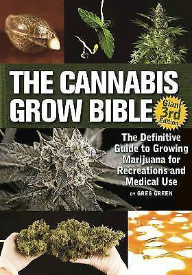 The Cannabis Grow Bible : The Definitive Guide to Growing Ma