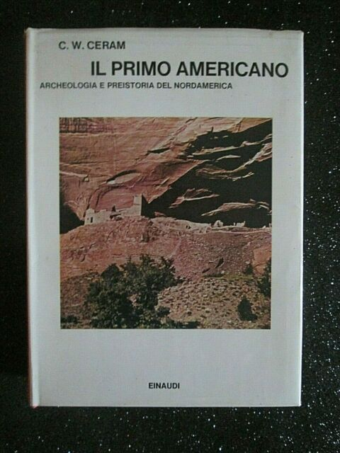 IL PRIMO AMERICANO,ARCHEOLOGIA E PREISTORIA DEL NORDAMERICA.Einaudi 1972 1/A ED.