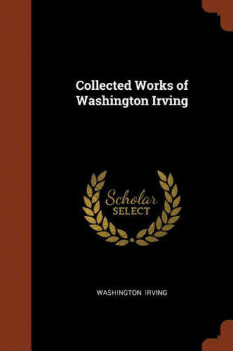 Collected Works of Washington Irving by Washington Irving.