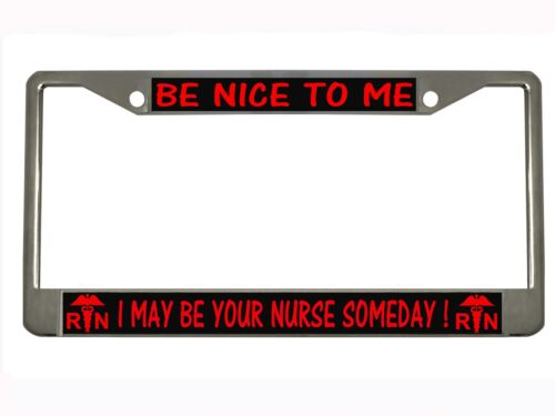 be nice to me I may be your nurse someday Black Metal Auto License Plate Frame