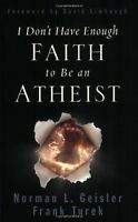 I Don`t Have Enough Faith To Be An Atheist By Norman L. Geisler, (paperback), Cr on sale