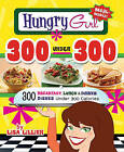 Hungry Girl 300 Under 300: 300 Breakfast, Lunch & Dinner Dishes Under 300 Calories by Lisa Lillien, Lillien (Paperback / softback)