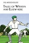Tales of Wrykyn and Elsewhere by P. G. Wodehouse (Hardback, 2014)