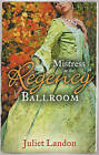 Mistress in the Regency Ballroom: The Rake's Unconventional Mistress / Marrying the Mistress by Juliet Landon (Paperback, 2013)