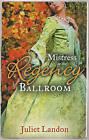 Mistress in the Regency Ballroom: The Rake's Unconventional Mistress / Marrying the Mistress by Juliet Landon (Paperback, 2013)