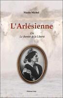 L'arlésienne Ou Le Chemin De La Liberté Michel Nicole Neuf Livre