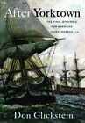 After Yorktown: The Final Struggle for American Independence by Don Glickstein (Hardback, 2015)