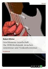 Geschlossene Gesellschaft : Die DDR-Rockmusik zwischen Linientreue und...
