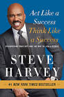 Act Like a Success, Think Like a Success: Discovering Your Gift and the Way to Life's Riches by Steve Harvey (Paperback, 2015)