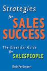 Strategies for Sales Success: The Essential Guide for Sales People by Bob Feldmann (Paperback, 2005)
