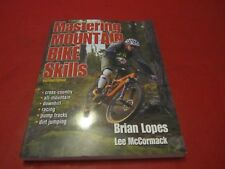 Mastering Mountain Bike Skills by Lee McCormack and Brian Lopes (2010, Paperback, Revised)