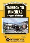 Taunton to Minehead: 50 Years of Change by Vic Mitchell (Hardback, 2013)