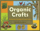 Organic Crafts: 75 Earth-Friendly Art Activities by Kimberly Monaghan (Paperback, 2007)