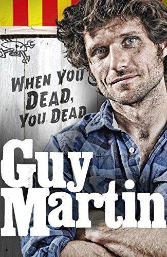 Guy Martin: When You Dead, You Dead,Guy Martin- 9780753556764