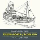 Fishing Boats of Scotland: Drawings by Gloria Wilson by Gloria Wilson (Paperback, 2015)