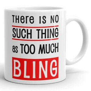 Funny Quote No Such Thing as Too Much Bling Urban Cool Coffee Mug Hip Fancy Cup