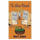 The Silicon Wizards by Skidmore Robert L. (author) 9780759685086
