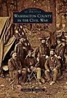 Washington County in the Civil War by Stephen R Bockmiller (Paperback / softback, 2016)