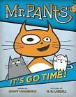 Mr. Pants: It's Go Time! by Scott McCormick (Hardback, 2014)