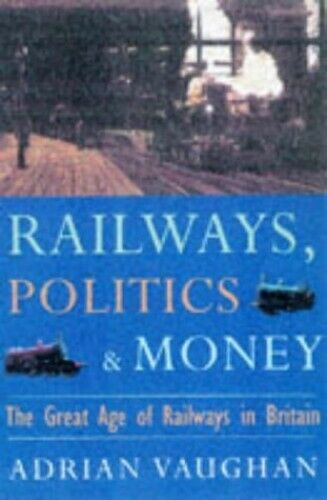 Railwaymen Politics and Money: Great Age of Railw... by Vaughan, Adrian Hardback