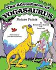 The Adventures of Yogasaurus, Nature Paints by Kenneth E Duncan (Paperback / softback, 2012)