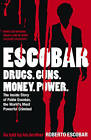 Escobar: The Inside Story of Pablo Escobar, the World's Most Powerful Criminal by Roberto Escobar (Paperback, 2010)