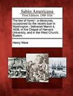 The Law of Honor: A Discourse, Occasioned by the Recent Duel in Washington: Delivered March 4, 1838, in the Chapel of Harvard University, and in the West Church, Boston. by Henry Ware (Paperback / softback, 2012)