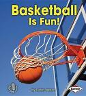 Basketball Is Fun! by Robin Nelson (Hardback, 2013)