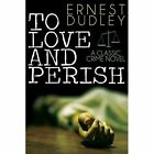 To Love and Perish: A Classic Crime Novel by Ernest Dudley (Paperback / softback, 2013)