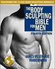 Body Sculpting Bible For Men: Fourth Edition by James Villepigue, Hugo Rivera (Paperback, 2016)