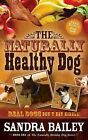 The Naturally Healthy Dog: Real Dogs Don't Eat Kibble! by Sandra Bailey (Paperback / softback, 2007)