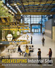 Redeveloping Industrial Sites: A Guide for Architects, Planners, and Developers by Carol Berens (Hardback, 2010)