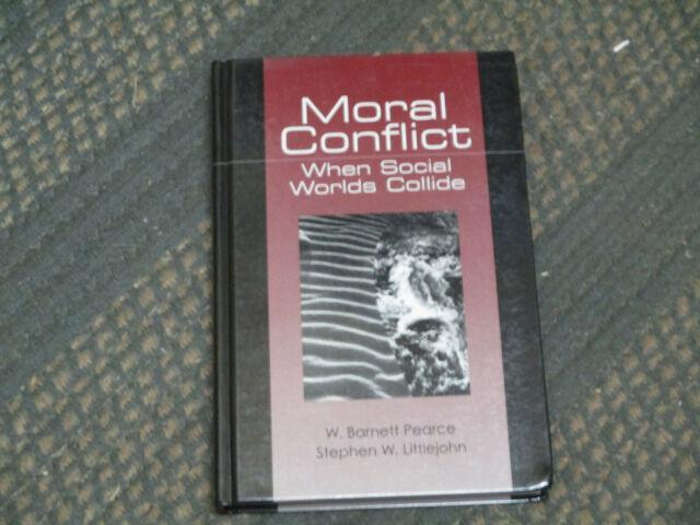 Moral Conflict : When Social Worlds Collide by Barnett Pearce & S. Littlejohn