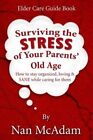Surviving the Stress of Your Parents' Old Age: How to Stay Organized, Loving, and Sane While Caring for Them by Nan McAdam (Paperback / softback, 2013)