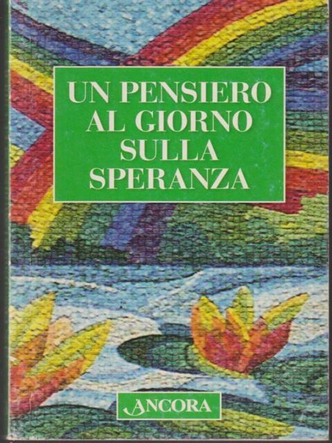 UN PENSIERO AL GIORNO SULLA SPERANZA  AA.VV. ANCORA 2006