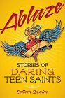 Ablaze: Stories of Daring Teen Saints by Colleen Swaim (Paperback / softback, 2011)