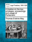 A Treatise on the Law, Privileges, Proceedings and Usage of Parliament. by Thomas Erskine May (Paperback / softback, 2010)