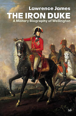 """""""AS NEW"""" James, Lawrence, The Iron Duke: A Military Biography of Wellington Book"""