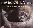 The Gorilla Book: Born to be Wild by Carla Litchfield (Paperback, 2009)
