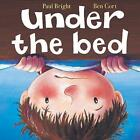 Under the Bed by Paul Bright (Hardback, 2011)