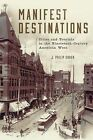 Manifest Destinations: Cities and Tourists in the Nineteenth-Century American West by J P Gruen (Hardback, 2014)